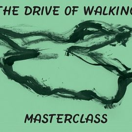 THE DRIVE OF WALKING – MASTERCLASS CALL